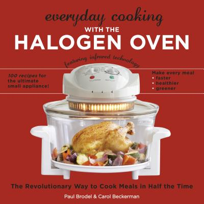 Everyday Cooking With the Halogen Oven By Brodel, Paul/ Beckerman, Carol